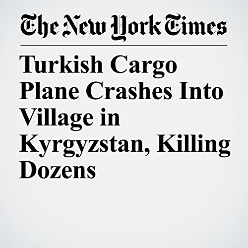 Turkish Cargo Plane Crashes Into Village in Kyrgyzstan, Killing Dozens copertina