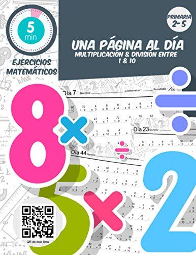 5 min ejercicios matemáticos una página al día Multiplicación & division entre 1 & 10: Práctica diaria de matemáticas para primaria 2-5, libro de ejercicios de matemáticas para edades de 6-11 años