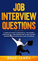 Job Interview Questions: A Complete Guide to Discover All the Possible Questions of a Job Interview and to Give the Best Answers with Advanced Skills and Techniques