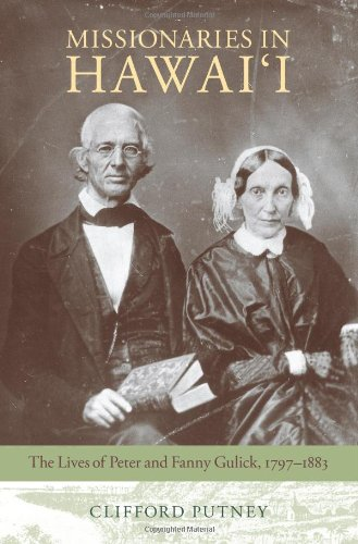 Missionaries in Hawai'i: The Lives of Peter and Fanny Gulick, 1797-1883