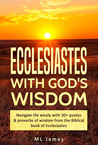 Ecclesiastes with God\'s Wisdom: Navigate life wisely with 30+ quotes & proverbs of wisdom from the Biblical book of Ecclesiastes (English Edition)