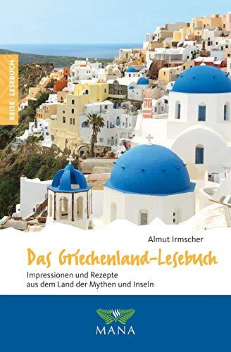 Das Griechenland-Lesebuch: Impressionen und Rezepte aus dem Land der Mythen und Inseln (Reise-Lesebuch 9)