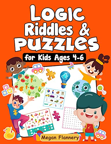 Logic Riddles & Puzzles for Kids Ages 4-6: Fun Brain Games for Ages 4 & Up With Answer Sheet: Brain Teasers for Boys and Girls 4-5-6, Preschoolers, Kindergarten. Math, Logic Games ...
