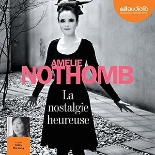 La nostalgie heureuse                   De :                                                                                                                                 Amélie Nothomb                               Lu par :                                                                                                                                 Cathy Min Jung                      Durée : 2 h et 34 min     9 notations     Global 3,6