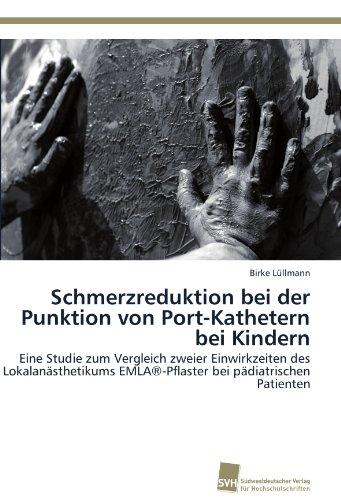 Schmerzreduktion bei der Punktion von Port-Kathetern bei Kindern: Eine Studie zum Vergleich zweier Einwirkzeiten des Lokalanästhetikums EMLA®-Pflaster bei pädiatrischen Patienten