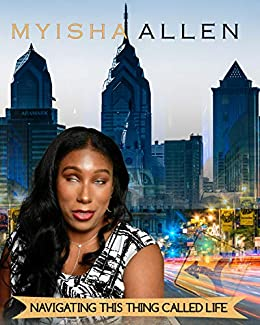 NAVIGATING THIS THING CALLED LIFE by [Myisha Allen]
