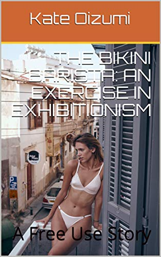The Bikini Barista: An Exercise in Exhibitionism: A Free Use Story (English Edition)