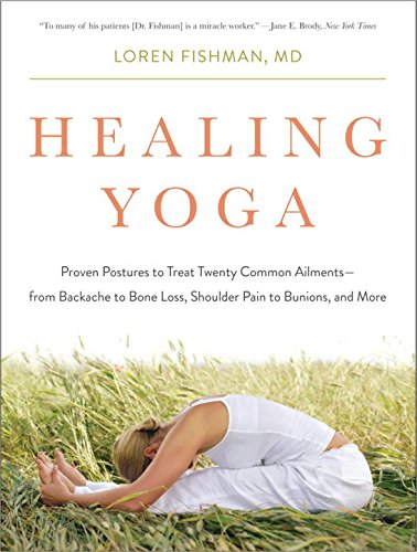 Healing Yoga: Proven Postures to Treat Twenty Common Ailments?from Backache to Bone Loss, Shoulder Pain to Bunions, and More