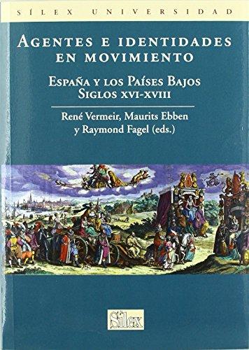 Agentes e identidades en movimiento: España y los Paises Bajos Siglos XVI-XVIII...