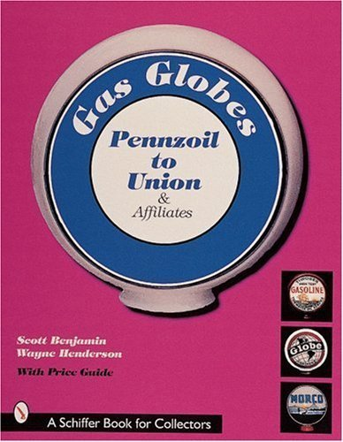 Gas Globes: Pennzoil, Union & Affiliates; Plus Foreign, Independent, & Generic Globes...