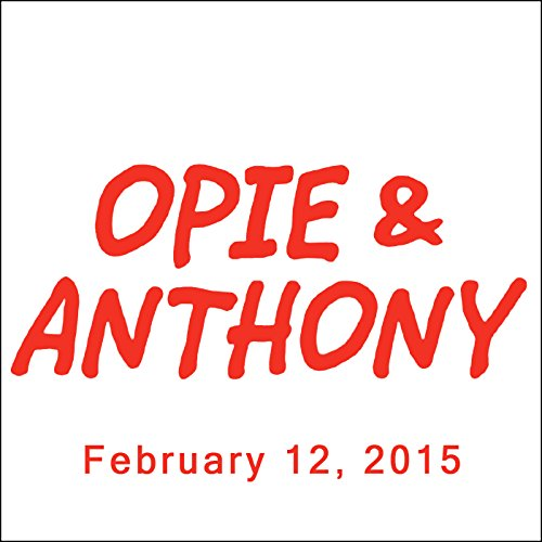 Opie & Anthony, Bill Burr, Dennis Falcone, Tom Green, Mike Bocchetti, and Sandy Kane, February 12, 2015 audiobook cover art