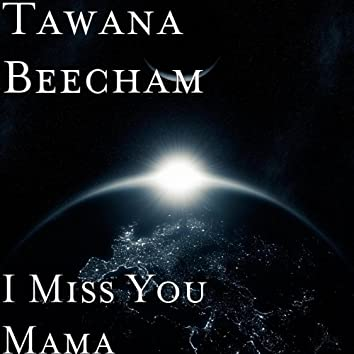 I Miss You Mama