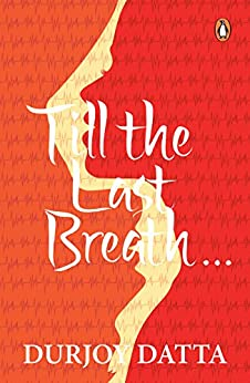 TILL THE LAST BREATH by [Durjoy Datta]