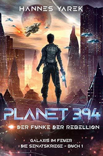 Planet 394 - Der Funke der Rebellion: Galaxis im Feuer - Die Senatskriege 1