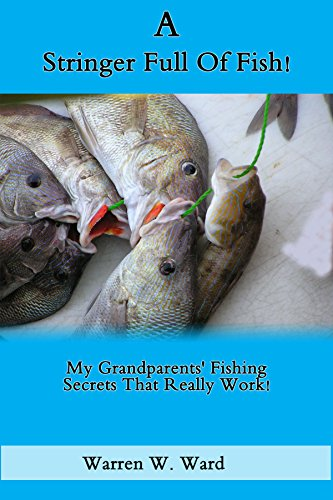 A Stringer Full Of Fish!: My Grandparents' Fishing Secrets That Really...