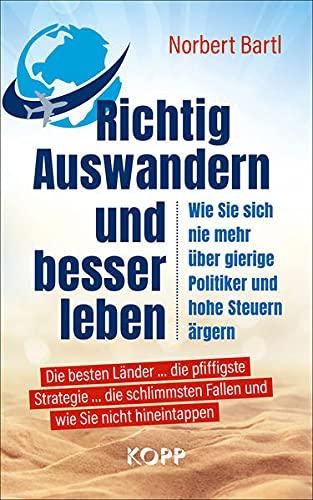 Richtig Auswandern und besser leben: Wie sie sich nie mehr über gierige Politiker und hohe Steuern...
