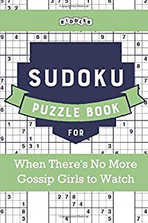 Sudoku Puzzle Book for When There's No More Gossip Girls to Watch