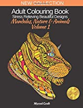 Adult Colouring Book Stress Relieving Designs: Mandalas, Nature & Animals Volume 1. Ideal for Adults and Teens to support ...