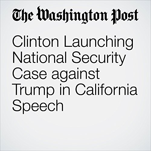 Clinton Launching National Security Case against Trump in California Speech audiobook cover art