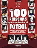 Las 100 personas que cambiaron el fútbol: Un repaso a la historia del fútbol a través de las personas que han contribuido a cambiarlo (Libros singulares)
