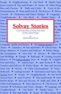 Solvay Stories: A 100-Year Diary of Solvay, New York, its Days and its People