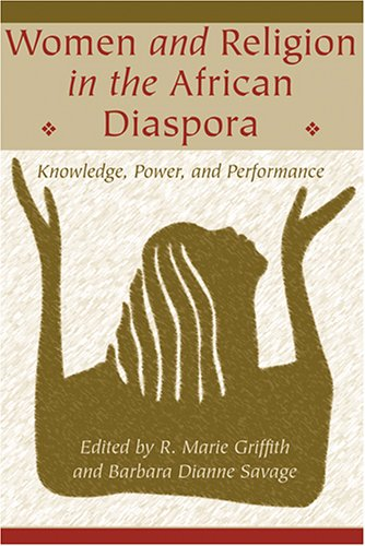 Women and Religion in the African Diaspora: Knowledge, Power, and Performance (Lived Religions)