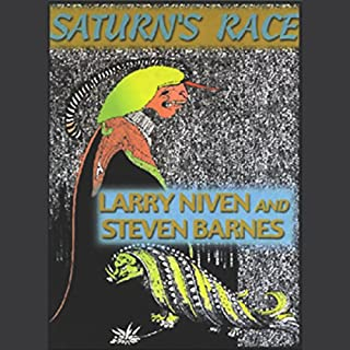 Saturn's Race                   By:                                                                                                                                 Larry Niven,                                                                                        Steven Barnes                               Narrated by:                                                                                                                                 Scott Brick                      Length: 13 hrs and 53 mins     97 ratings     Overall 3.7