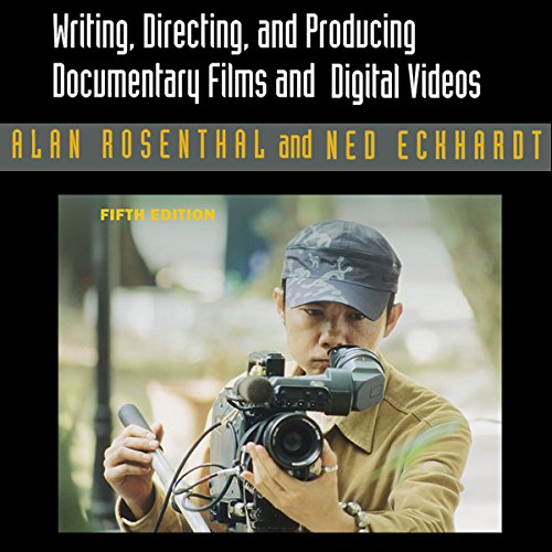 Writing, Directing, and Producing Documentary Films and Digital Videos audiobook cover art