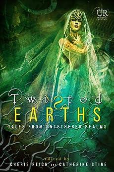 Twisted Earths (Elements of Untethered Realms Book 1) by [Angela Brown, River Fairchild, Gwen Gardner, Misha Gerrick, Graeme Ing, M. Pax, Christine Rains, Cherie Reich, Catherine Stine]