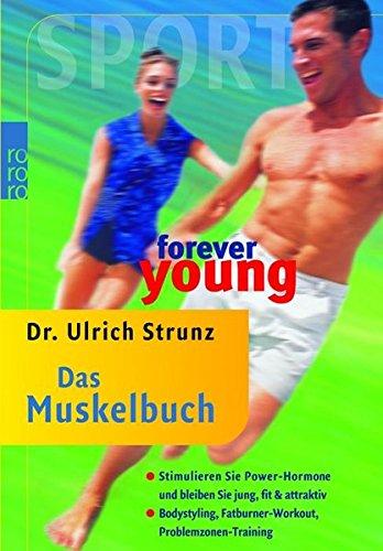 forever young: Das Muskelbuch: Stimulieren Sie Power-Hormone und bleiben Sie jung, fit & attraktiv: Bodystyling - Fatburner-Workout - Problemzonen-Training