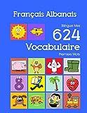 Français Albanais Bilingue Mes 624 Vocabulaire Premiers Mots: Francais Albanais imagier essentiel dictionnaire ( French Albanian flashcards )