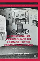 Internationalism, Imperialism and the Formation of the Contemporary World: The Pasts of the Present (Palgrave Macmillan Transnational History Series)