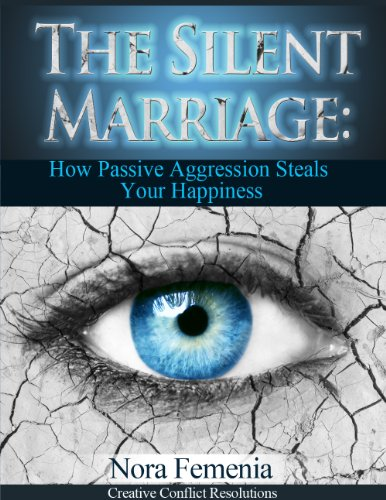 The Silent Marriage:: How Passive Aggression Steals Your Happiness, 2nd Edition (The Complete Guide to Passive Aggression Book 5) (English Edition)
