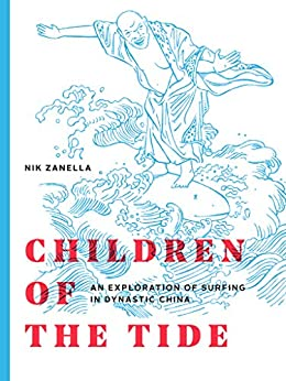 [Nik Zanella]のChildren of the Tide: an exploration of surfing in dynastic China (English Edition)