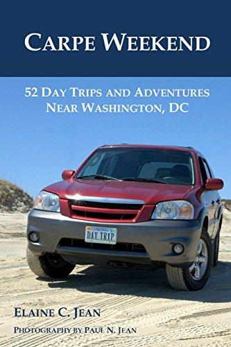 Carpe Weekend: 52 Day Trips and Adventures near Washington, DC