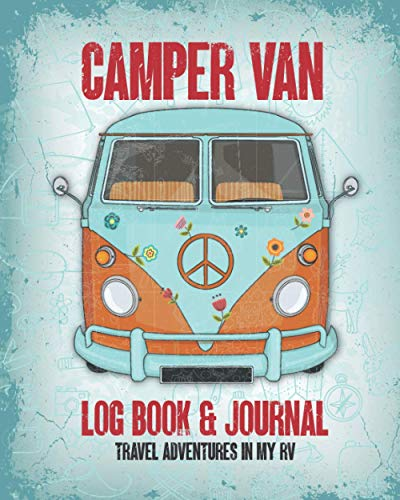 Camper Van Log Book & Journal - Travel Adventures In My RV: RV Motorhome Logbook: Track and Record Campground Info, Destinations, Cost, Activities and Memories, Great Gift for Camping Lovers