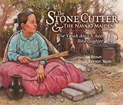 The Stone Cutter & The Navajo Maiden by Vee F. Browne, illustrated by Johnson Yazzie