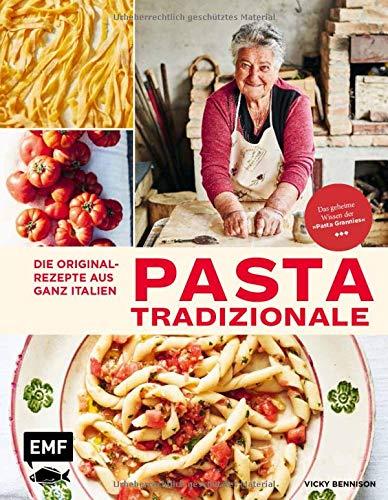 Pasta Tradizionale – Die Originalrezepte aus ganz Italien: Das geheime Wissen der