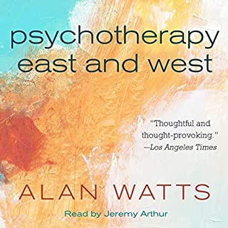 Psychotherapy East and West                   By:                                                                                                                                 Alan Watts                               Narrated by:                                                                                                                                 Jeremy Arthur                      Length: 5 hrs and 36 mins     2 ratings     Overall 5.0