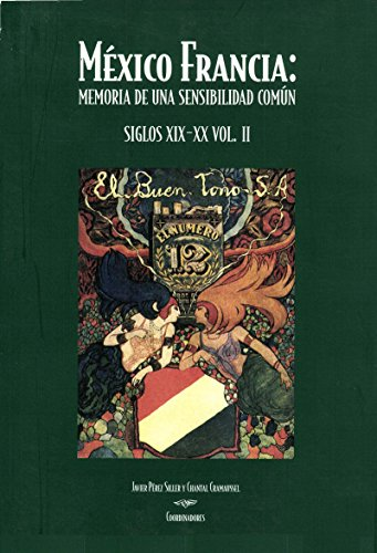México Francia: Memoria de una sensibilidad común; siglos XIX-XX. Tomo II (Spanish Edition)