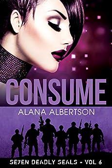 Consume (Seven Deadly SEALs Book 6) by [Alana Albertson]