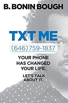 Txt Me  Your Phone Has Changed Your Life Let s Talk about It.