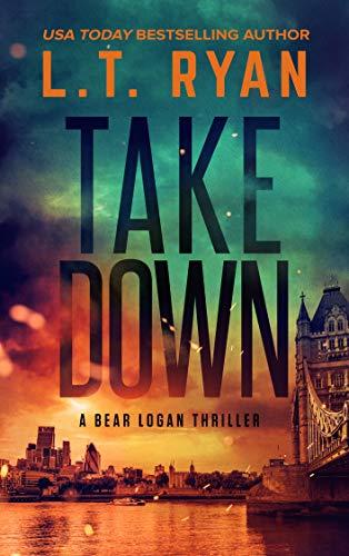 Takedown: A Bear Logan Thriller (Bear Logan Thrillers Book 3) by [L.T. Ryan]