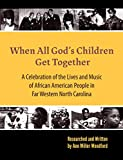When All God's Children Get Together: A Celebration of the Lives and Music of African American People in Far Western North Carolina
