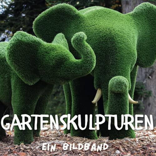 Gartenskulpturen: Ein Bildband