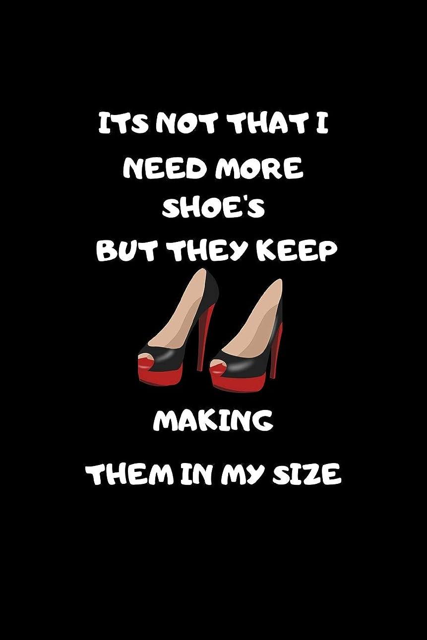 前奏曲悲鳴ブラケットIts Not That I Need More Shoes But They Keep Making Them In My Size: Funny Notebook Journal -  Small Lined  (6