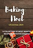 Baking Noel Christmas 2021 : A Collection Of Most Wanted Recipes For Festive Seasons (English Edition)