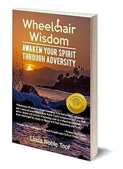 Wheelchair Wisdom: Awaken Your Spirit Through Adversity by [Linda Noble Topf]