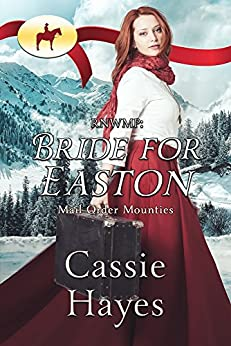Bride for Easton (Mail Order Mounties Book 11) by [Cassie Hayes, Mail Order Mounties]