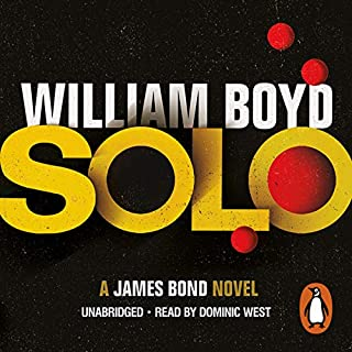 Solo                   By:                                                                                                                                 William Boyd                               Narrated by:                                                                                                                                 Dominic West                      Length: 7 hrs and 39 mins     15 ratings     Overall 3.7